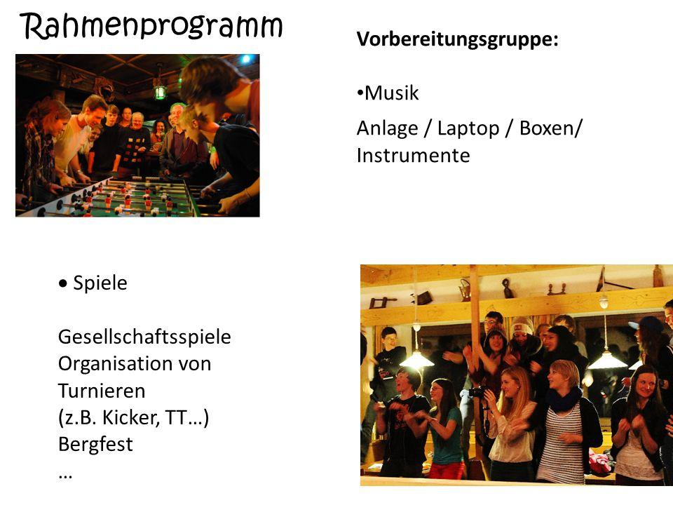 Rahmenprogramm Vorbereitungsgruppe: Musik Anlage / Laptop / Boxen/ Instrumente  Spiele Gesellschaftsspiele Organisation von Turnieren (z.B. Kicker, T
