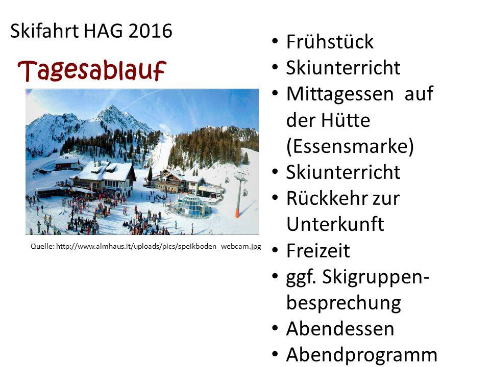 Skifahrt HAG 2016 Quelle: http://www.almhaus.it/uploads/pics/speikboden_webcam.jpg Tagesablauf Frühstück Skiunterricht Mittagessen auf der Hütte (Esse