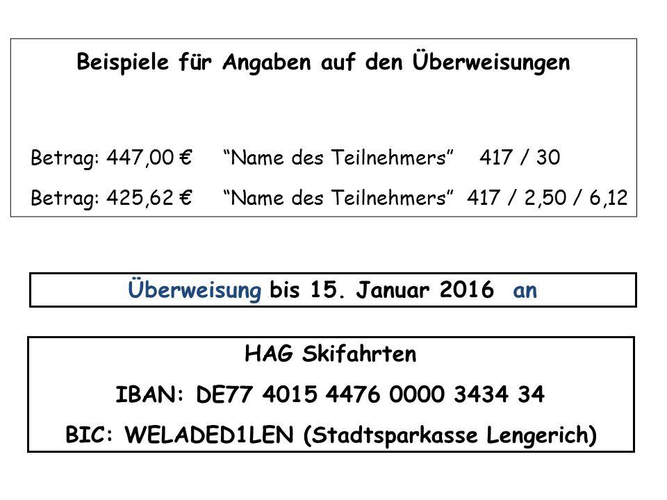 Überweisung bis 15. Januar 2016 an HAG Skifahrten IBAN: DE77 4015 4476 0000 3434 34 BIC: WELADED1LEN (Stadtsparkasse Lengerich) Beispiele für Angaben