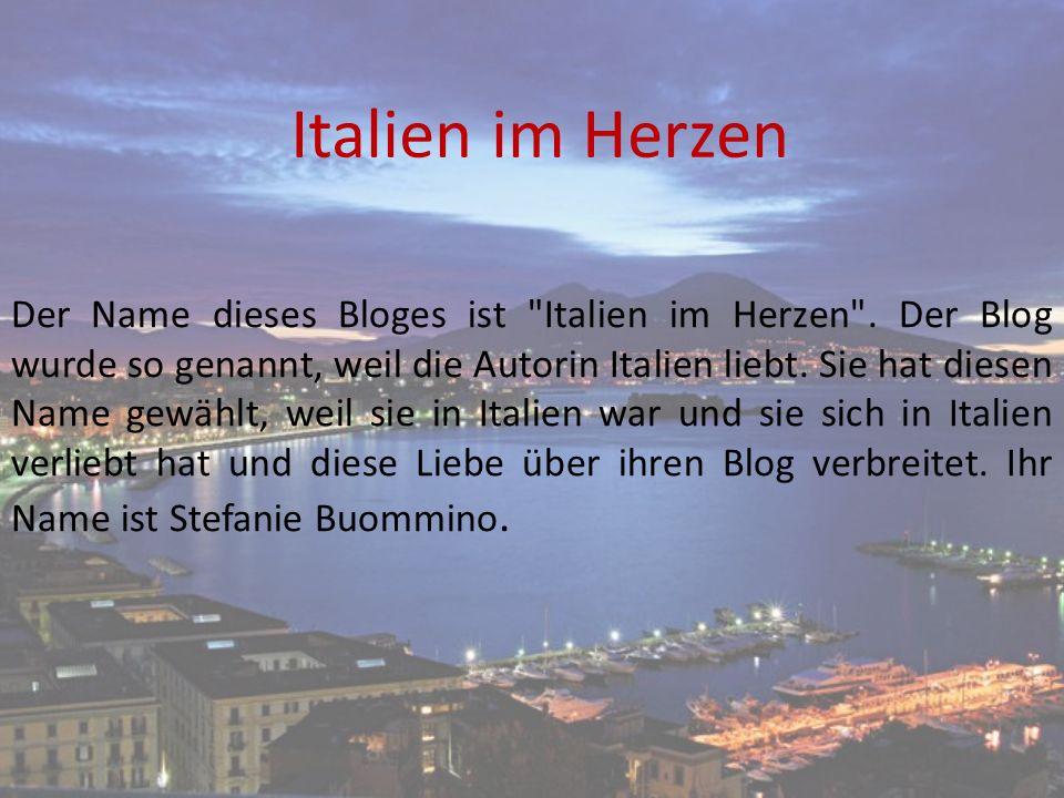 Italien im Herzen Der Name dieses Bloges ist Italien im Herzen .