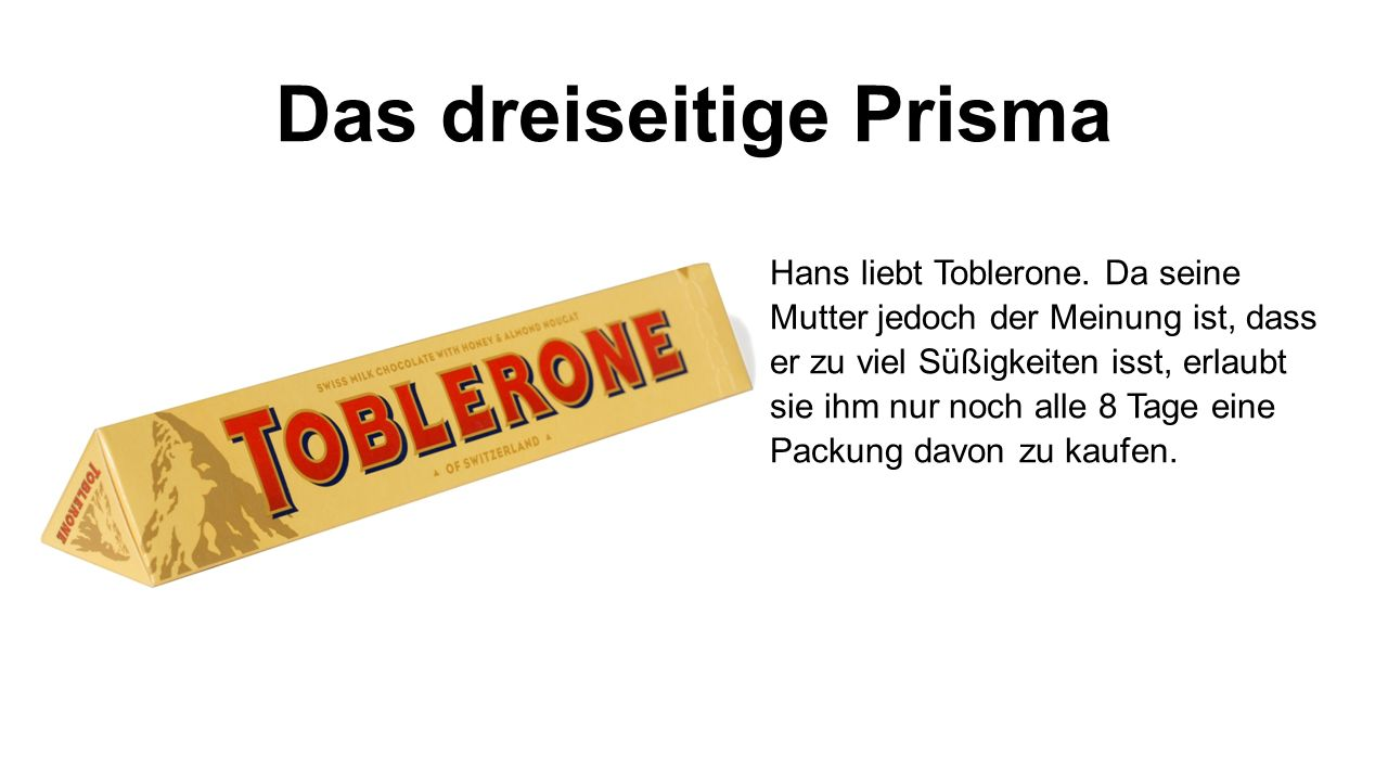 Das dreiseitige Prisma Hans liebt Toblerone.