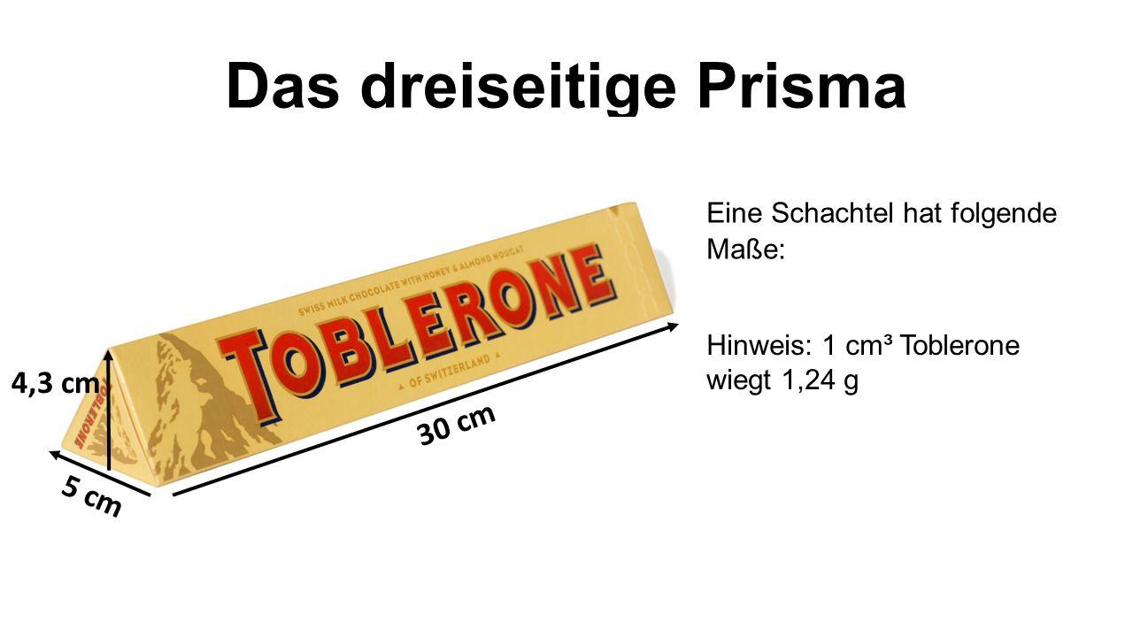 Das dreiseitige Prisma Eine Schachtel hat folgende Maße: Hinweis: 1 cm³ Toblerone wiegt 1,24 g 30 cm 5 cm 4,3 cm