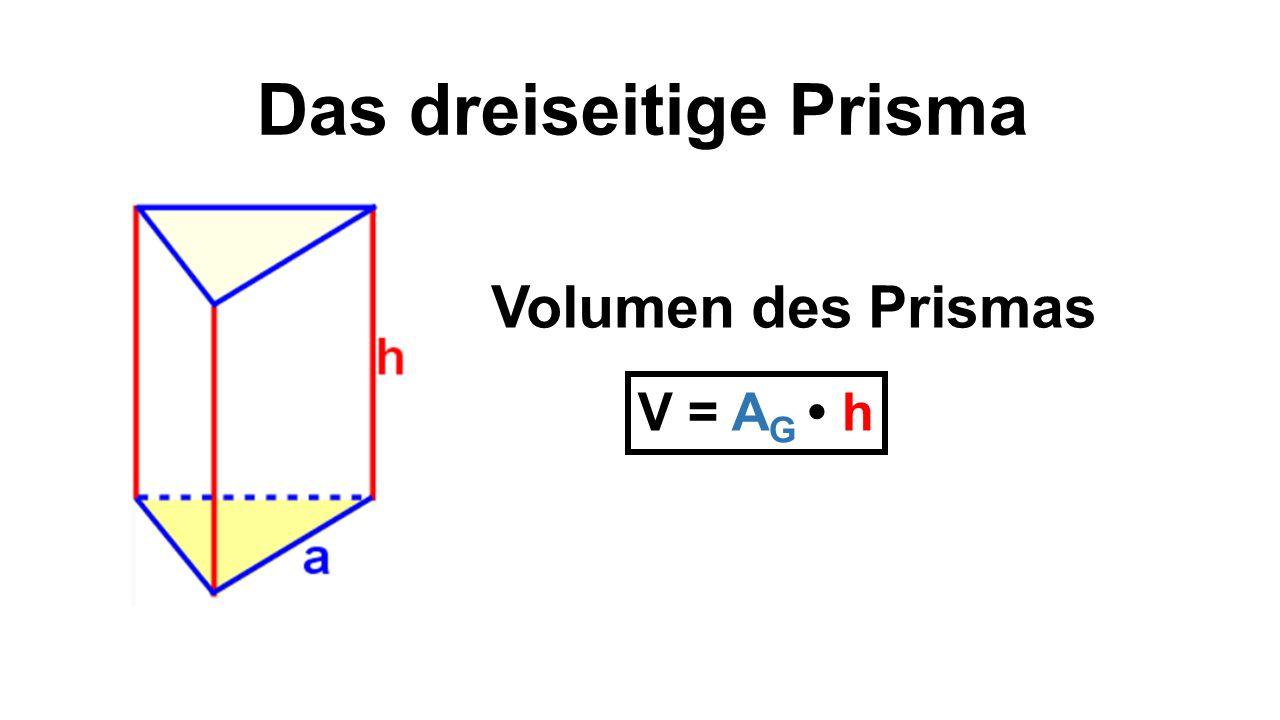 Das dreiseitige Prisma V = A G h Volumen des Prismas