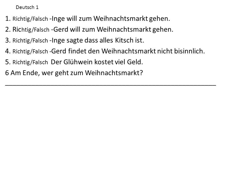 1. Richtig/Falsch -Inge will zum Weihnachtsmarkt gehen.