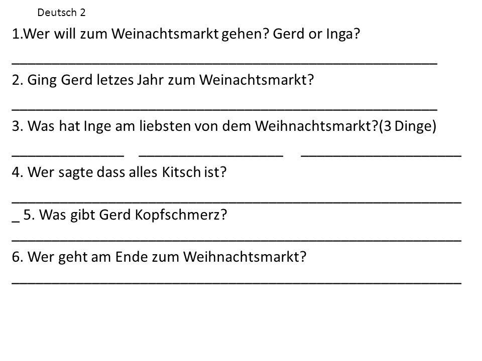 1.Wer will zum Weinachtsmarkt gehen. Gerd or Inga.
