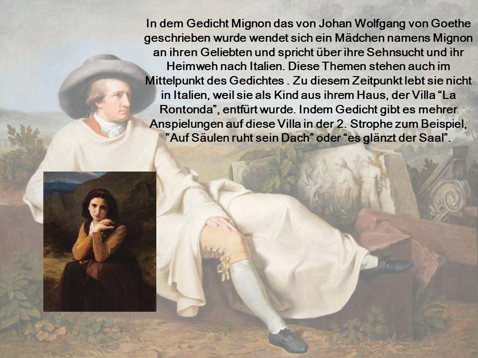 In dem Gedicht Mignon das von Johan Wolfgang von Goethe geschrieben wurde wendet sich ein Mädchen namens Mignon an ihren Geliebten und spricht über ihre Sehnsucht und ihr Heimweh nach Italien.