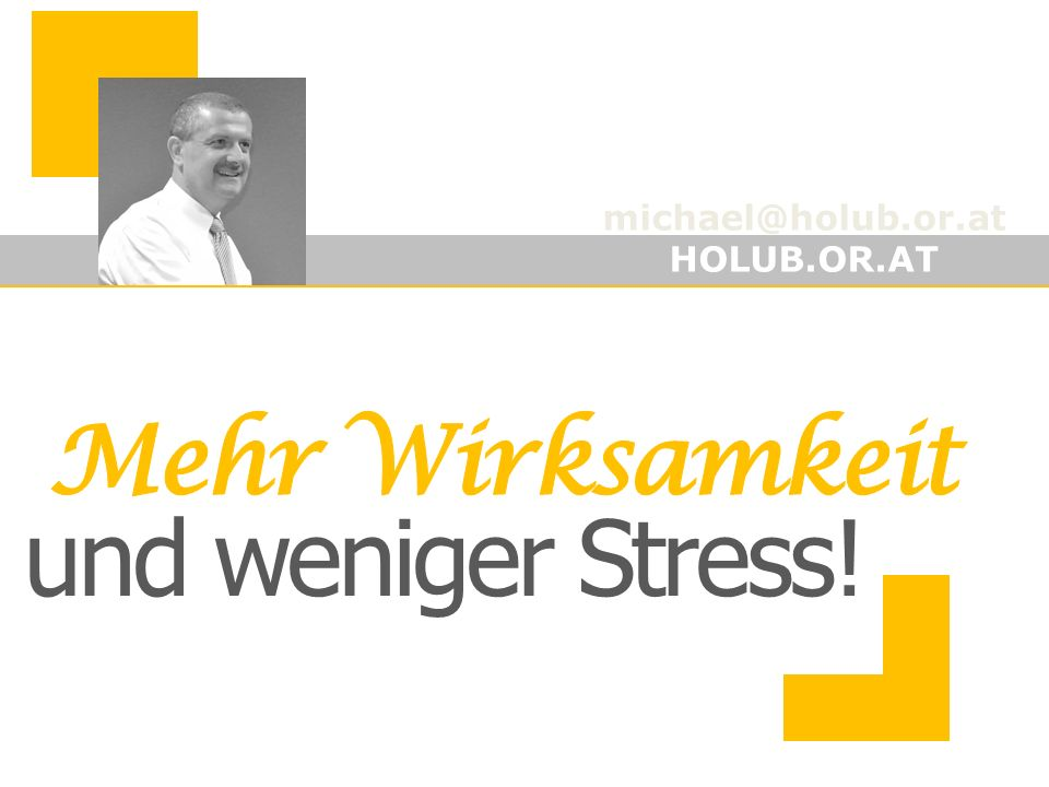 michael@holub.or.at HOLUB.OR.AT und weniger Stress!