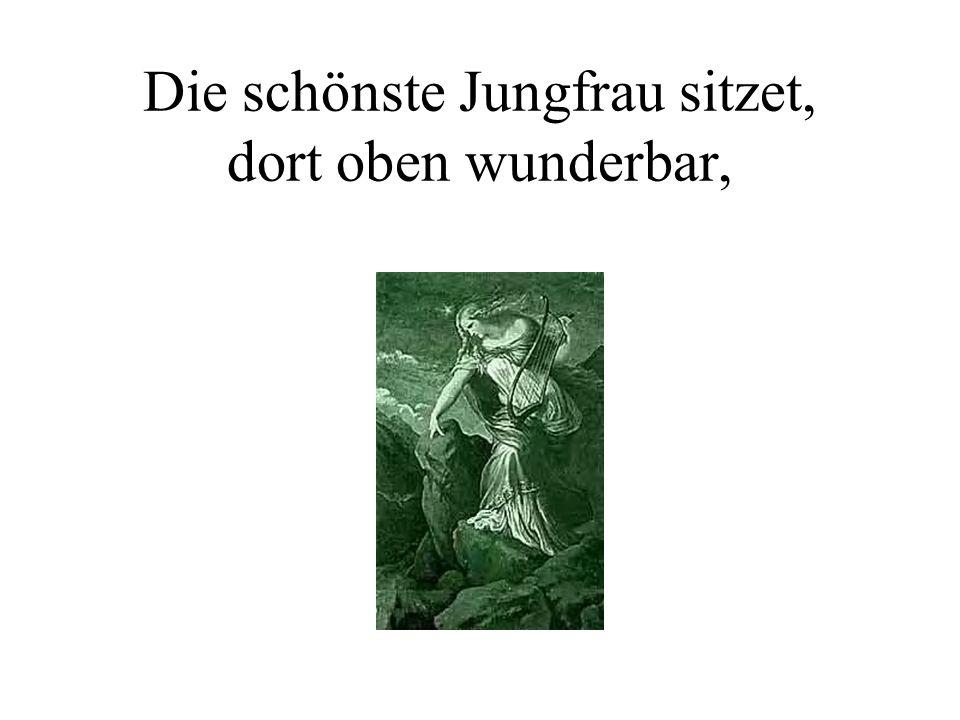 Die schönste Jungfrau sitzet, dort oben wunderbar,