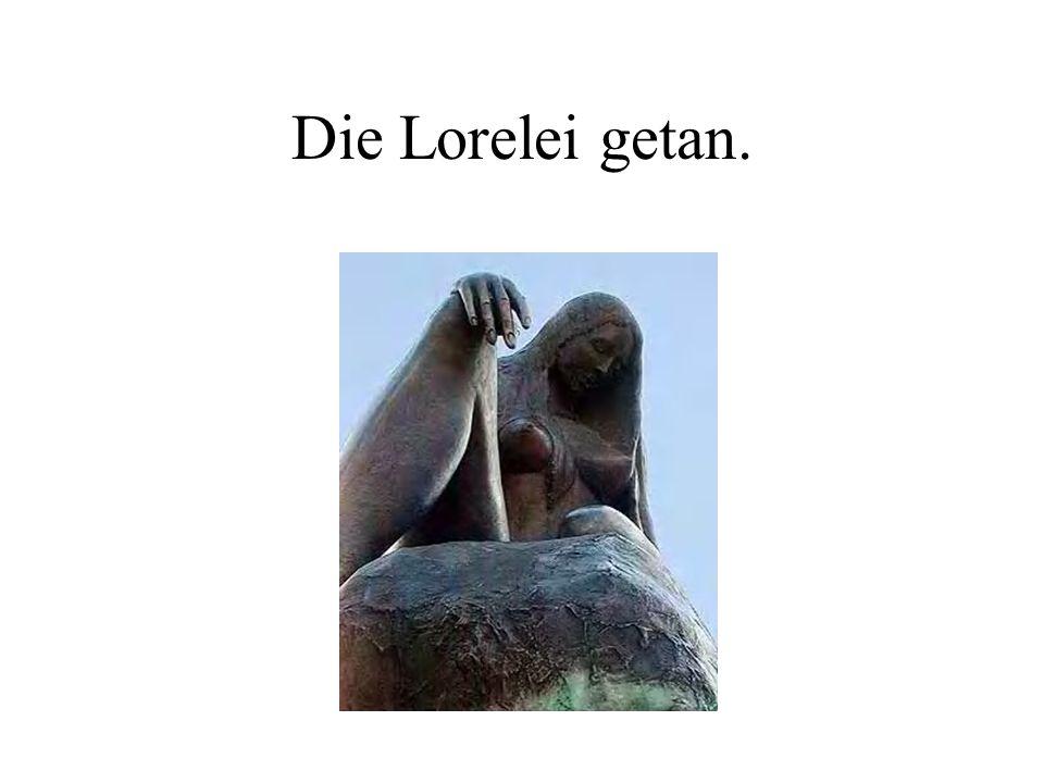 Die Lorelei getan.