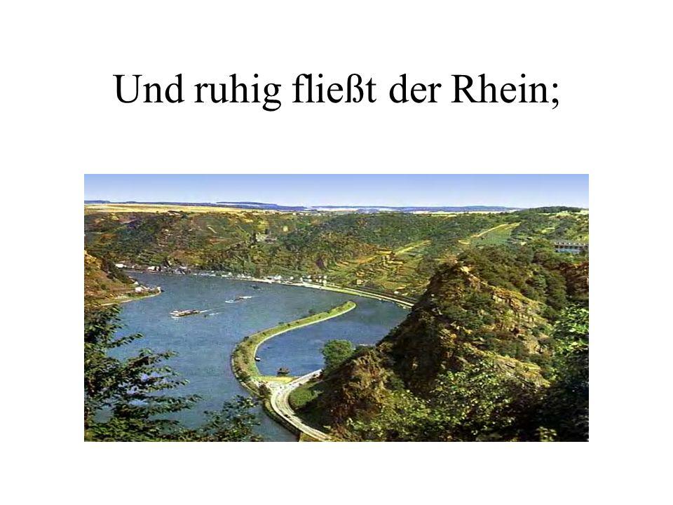 Und ruhig fließt der Rhein;