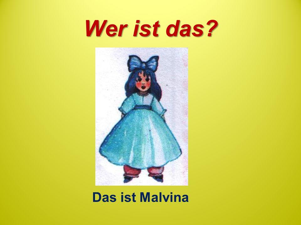 Wer ist das? Das ist Malvina