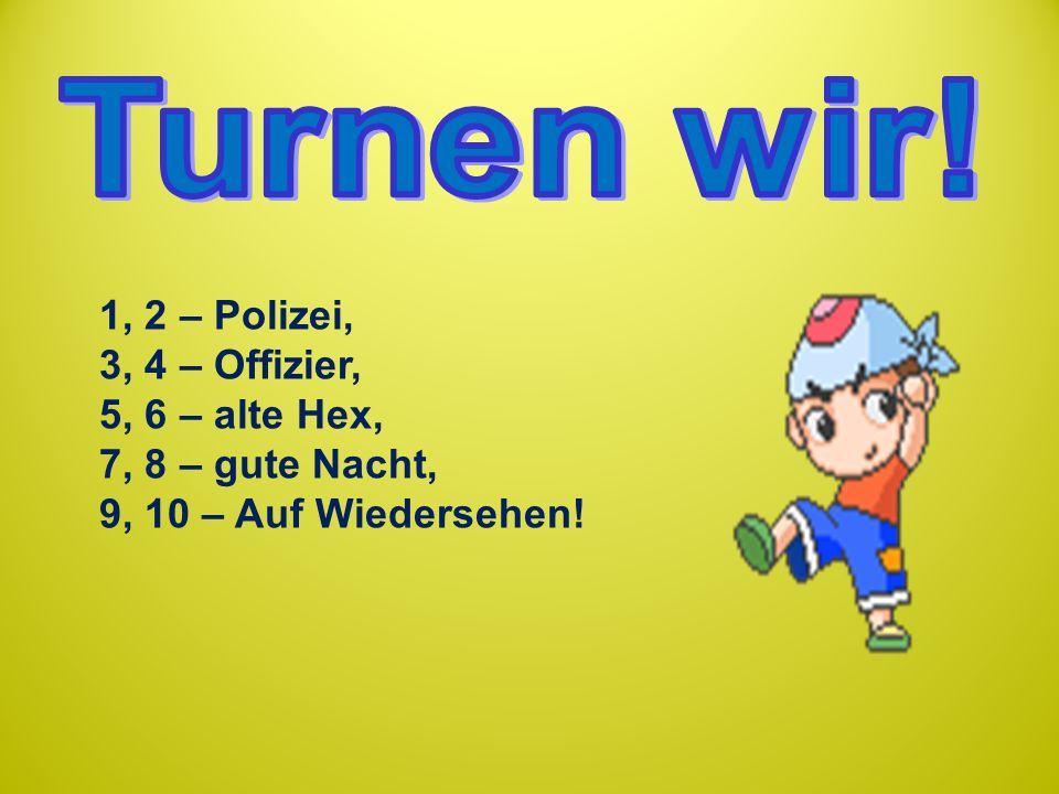1, 2 – Polizei, 3, 4 – Offizier, 5, 6 – alte Hex, 7, 8 – gute Nacht, 9, 10 – Auf Wiedersehen!