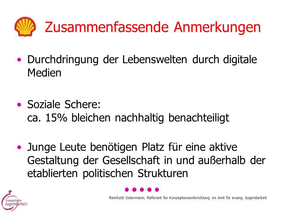 Reinhold Ostermann, Referent für Konzeptionsentwicklung im Amt für evang. Jugendarbeit Zusammenfassende Anmerkungen Durchdringung der Lebenswelten dur