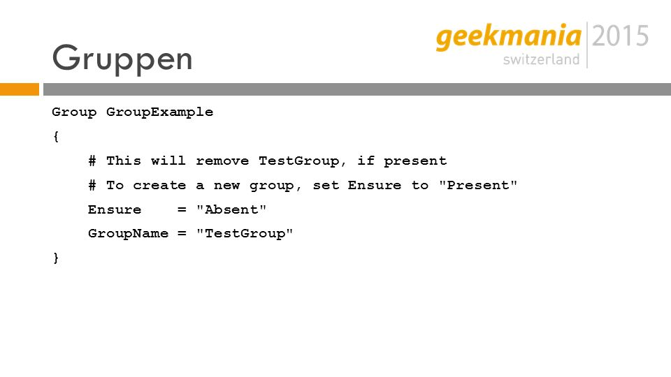 Gruppen Group GroupExample { # This will remove TestGroup, if present # To create a new group, set Ensure to Present Ensure = Absent GroupName = TestGroup }