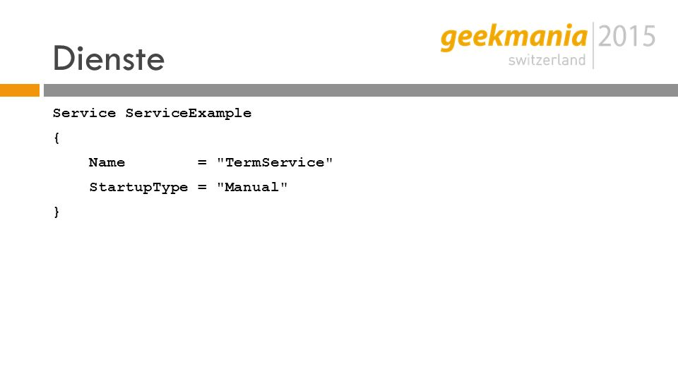 Dienste Service ServiceExample { Name = TermService StartupType = Manual }