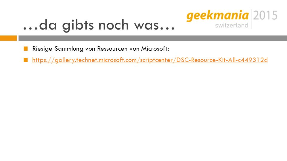 …da gibts noch was…  Riesige Sammlung von Ressourcen von Microsoft:  https://gallery.technet.microsoft.com/scriptcenter/DSC-Resource-Kit-All-c449312d https://gallery.technet.microsoft.com/scriptcenter/DSC-Resource-Kit-All-c449312d
