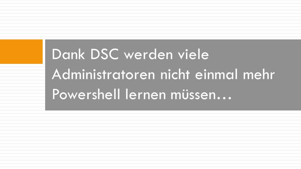 Dank DSC werden viele Administratoren nicht einmal mehr Powershell lernen müssen…