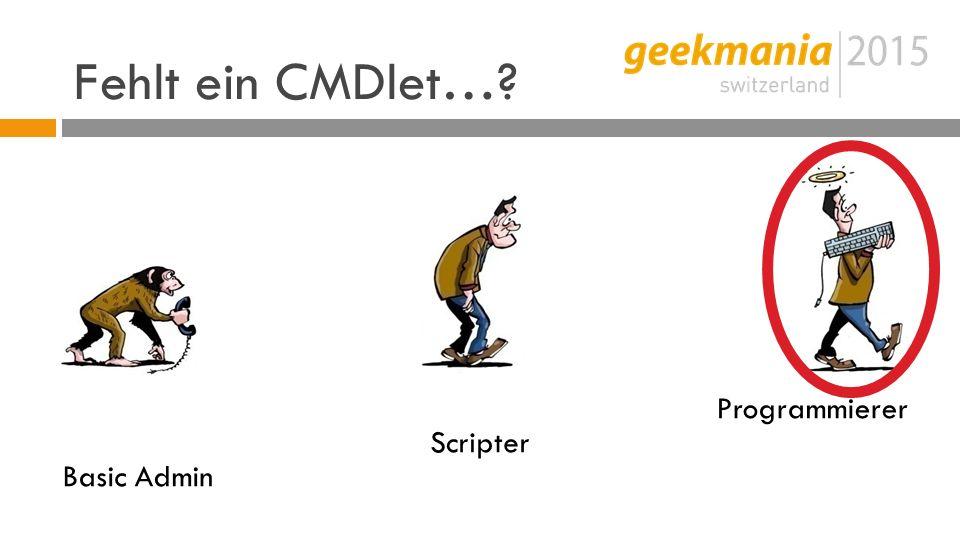 Fehlt ein CMDlet… Programmierer Scripter Basic Admin