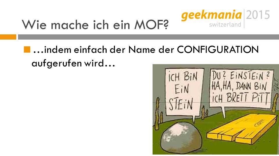 Wie mache ich ein MOF  …indem einfach der Name der CONFIGURATION aufgerufen wird…
