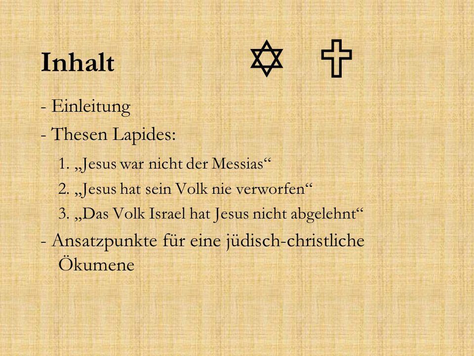 """Inhalt - Einleitung - Thesen Lapides: 1. """"Jesus war nicht der Messias"""" 2. """"Jesus hat sein Volk nie verworfen"""" 3. """"Das Volk Israel hat Jesus nicht abge"""