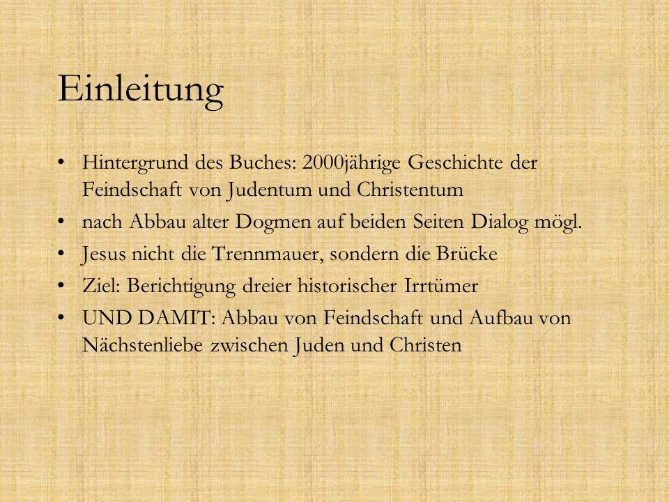 Einleitung Hintergrund des Buches: 2000jährige Geschichte der Feindschaft von Judentum und Christentum nach Abbau alter Dogmen auf beiden Seiten Dialo