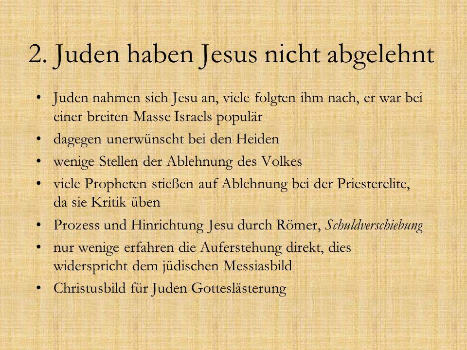 2. Juden haben Jesus nicht abgelehnt Juden nahmen sich Jesu an, viele folgten ihm nach, er war bei einer breiten Masse Israels populär dagegen unerwün