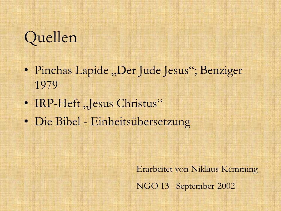 """Quellen Pinchas Lapide """"Der Jude Jesus""""; Benziger 1979 IRP-Heft """"Jesus Christus"""" Die Bibel - Einheitsübersetzung Erarbeitet von Niklaus Kemming NGO 13"""