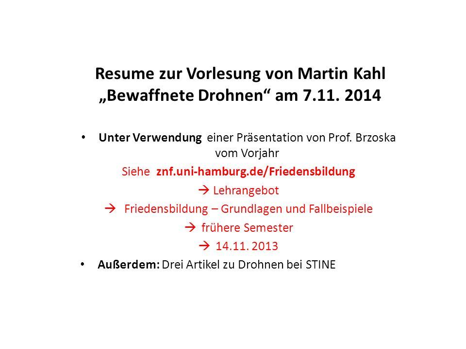 """Resume zur Vorlesung von Martin Kahl """"Bewaffnete Drohnen"""" am 7.11. 2014 Unter Verwendung einer Präsentation von Prof. Brzoska vom Vorjahr Siehe znf.un"""