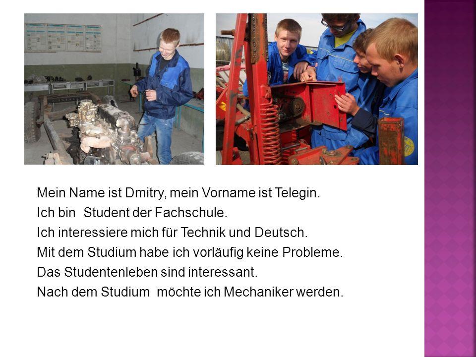 Mein Name ist Dmitry, mein Vorname ist Telegin. Ich bin Student der Fachschule.