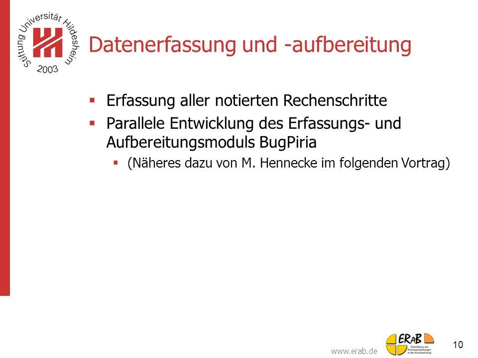 www.erab.de 10 Datenerfassung und -aufbereitung  Erfassung aller notierten Rechenschritte  Parallele Entwicklung des Erfassungs- und Aufbereitungsmo