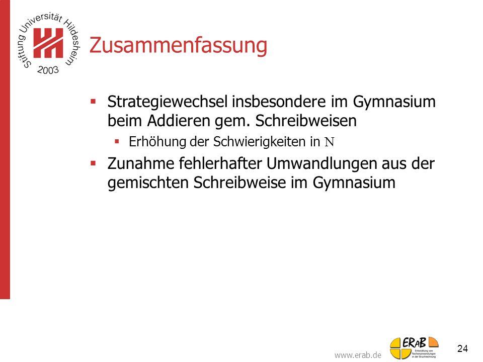 www.erab.de 24 Zusammenfassung  Strategiewechsel insbesondere im Gymnasium beim Addieren gem. Schreibweisen  Erhöhung der Schwierigkeiten in   Zun
