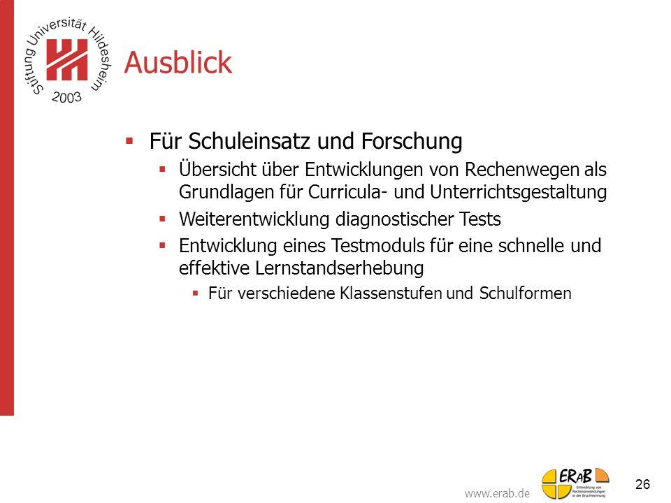 www.erab.de 26 Ausblick  Für Schuleinsatz und Forschung  Übersicht über Entwicklungen von Rechenwegen als Grundlagen für Curricula- und Unterrichtsg