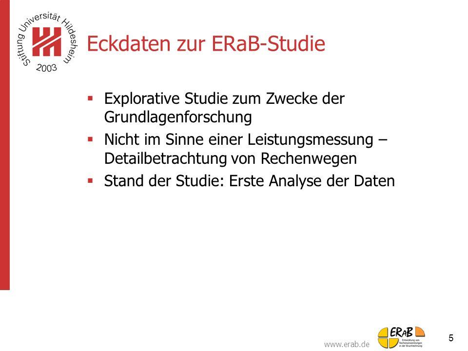 www.erab.de 5 Eckdaten zur ERaB-Studie  Explorative Studie zum Zwecke der Grundlagenforschung  Nicht im Sinne einer Leistungsmessung – Detailbetrach