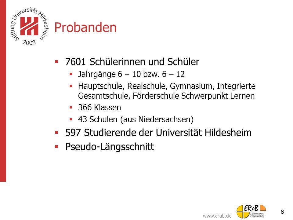 www.erab.de 6 Probanden  7601 Schülerinnen und Schüler  Jahrgänge 6 – 10 bzw. 6 – 12  Hauptschule, Realschule, Gymnasium, Integrierte Gesamtschule,
