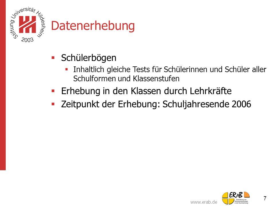 www.erab.de 7 Datenerhebung  Schülerbögen  Inhaltlich gleiche Tests für Schülerinnen und Schüler aller Schulformen und Klassenstufen  Erhebung in d