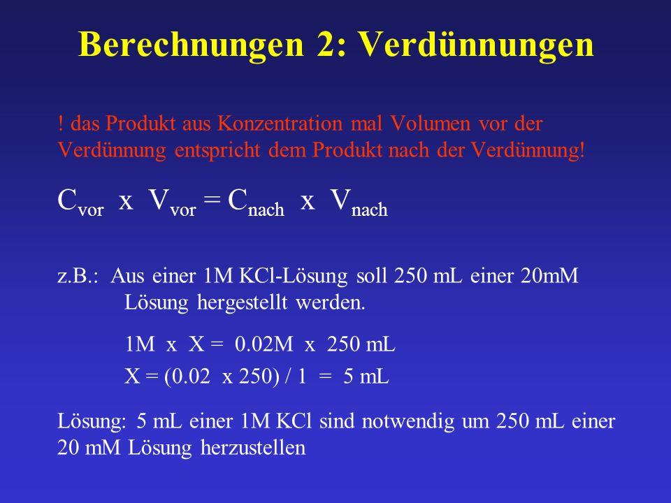 Berechnungen 2: Verdünnungen ! das Produkt aus Konzentration mal Volumen vor der Verdünnung entspricht dem Produkt nach der Verdünnung! C vor x V vor