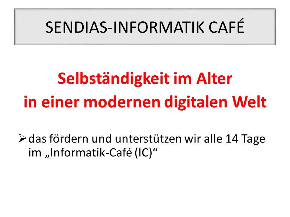 """SENDIAS-INFORMATIK CAFÉ Selbständigkeit im Alter in einer modernen digitalen Welt  das fördern und unterstützen wir alle 14 Tage im """"Informatik-Café (IC)"""