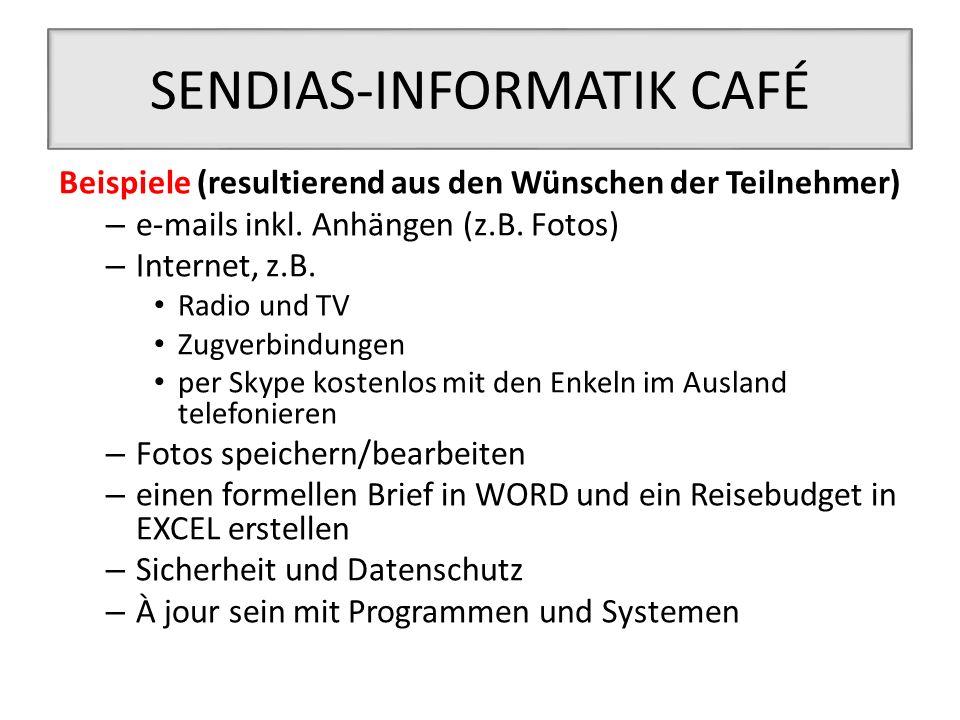 SENDIAS-INFORMATIK CAFÉ Beispiele (resultierend aus den Wünschen der Teilnehmer) – e-mails inkl. Anhängen (z.B. Fotos) – Internet, z.B. Radio und TV Z