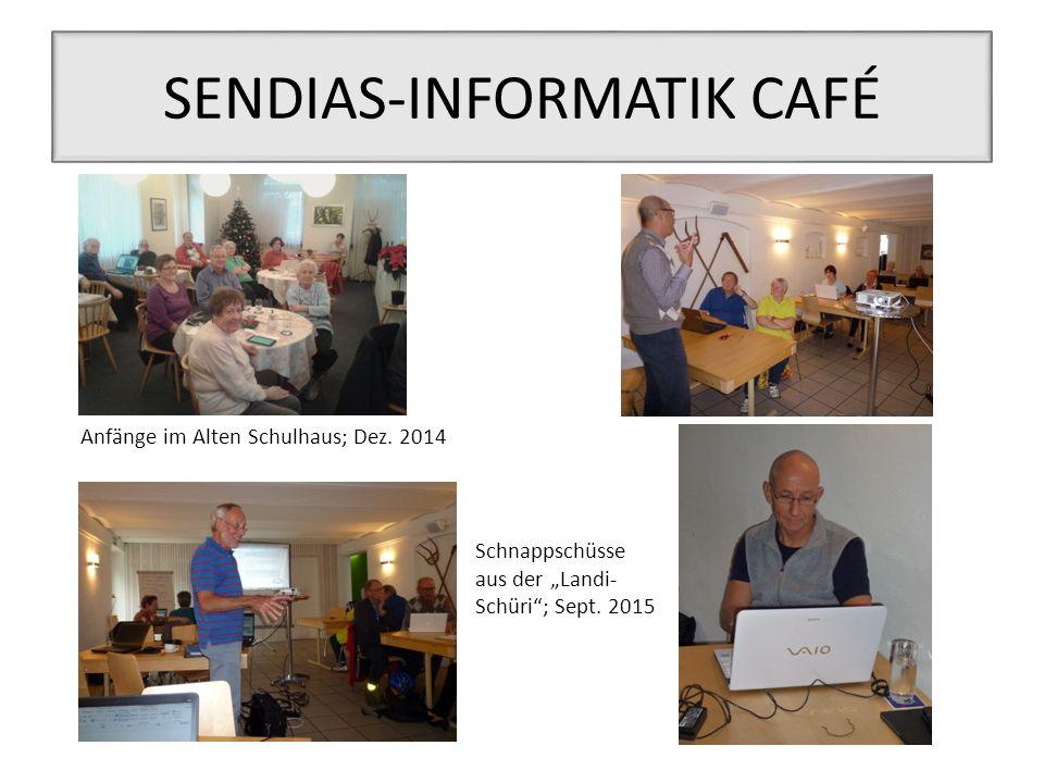 """SENDIAS-INFORMATIK CAFÉ Anfänge im Alten Schulhaus; Dez. 2014 Schnappschüsse aus der """"Landi- Schüri""""; Sept. 2015"""