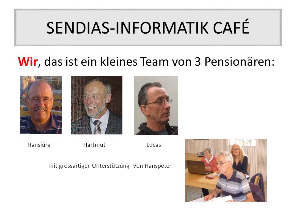 SENDIAS-INFORMATIK CAFÉ Wir, das ist ein kleines Team von 3 Pensionären: HansjürgHartmutLucas mit grossartiger Unterstützung von Hanspeter
