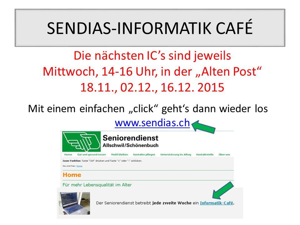 """SENDIAS-INFORMATIK CAFÉ Die nächsten IC's sind jeweils Mittwoch, 14-16 Uhr, in der """"Alten Post"""" 18.11., 02.12., 16.12. 2015 Mit einem einfachen """"click"""