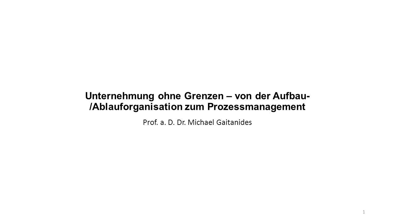 Unternehmung ohne Grenzen – von der Aufbau- /Ablauforganisation zum Prozessmanagement Prof.