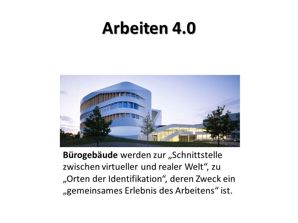"""Arbeiten 4.0 Bürogebäude werden zur """"Schnittstelle zwischen virtueller und realer Welt , zu """"Orten der Identifikation , deren Zweck ein """"gemeinsames Erlebnis des Arbeitens ist."""