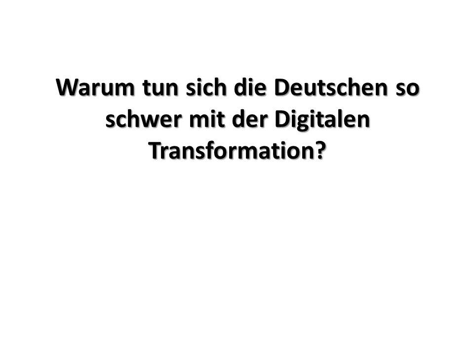 Warum tun sich die Deutschen so schwer mit der Digitalen Transformation
