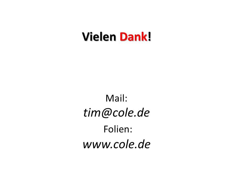 Vielen Dank! Vielen Dank! Mail: tim@cole.de Folien: www.cole.de