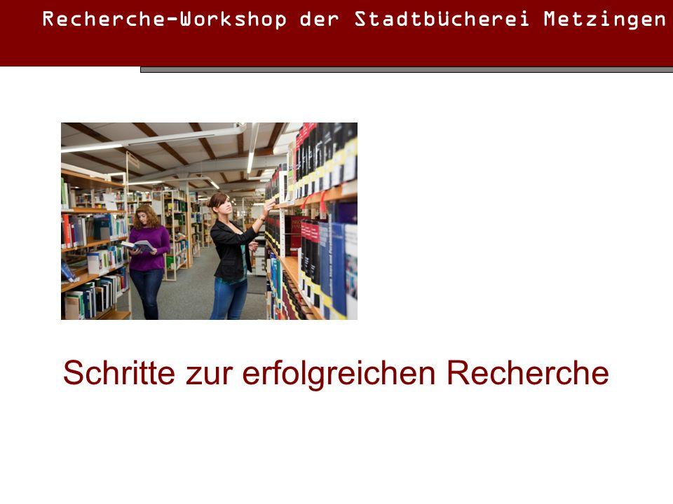 Recherche-Workshop der Stadtbücherei Metzingen Schritte zur erfolgreichen Recherche
