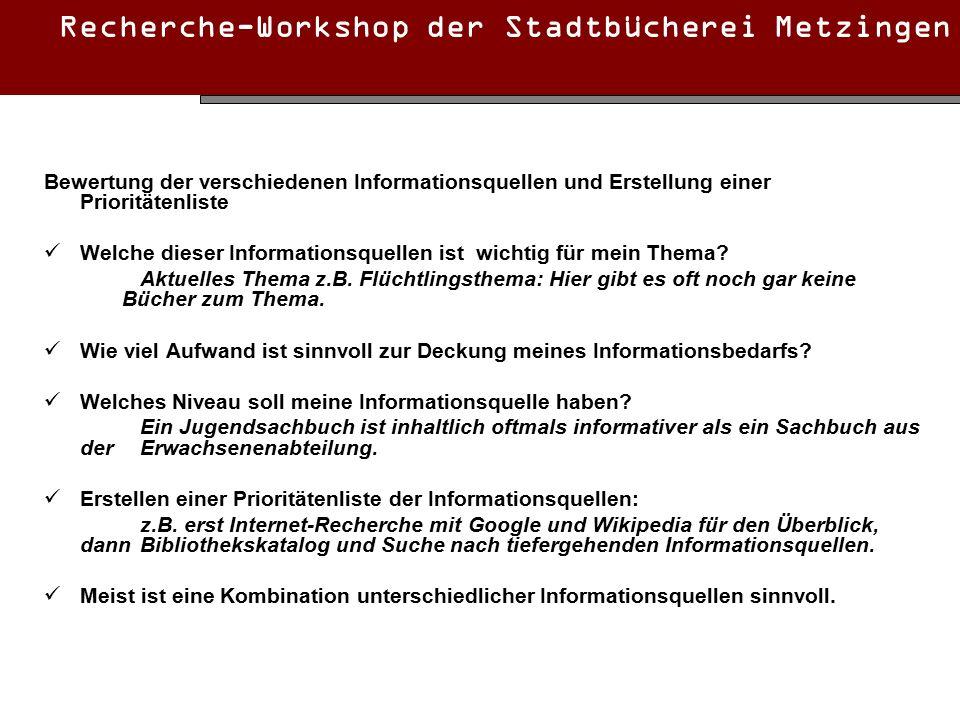 Recherche-Workshop der Stadtbücherei Metzingen Bewertung der verschiedenen Informationsquellen und Erstellung einer Prioritätenliste Welche dieser Informationsquellen ist wichtig für mein Thema.