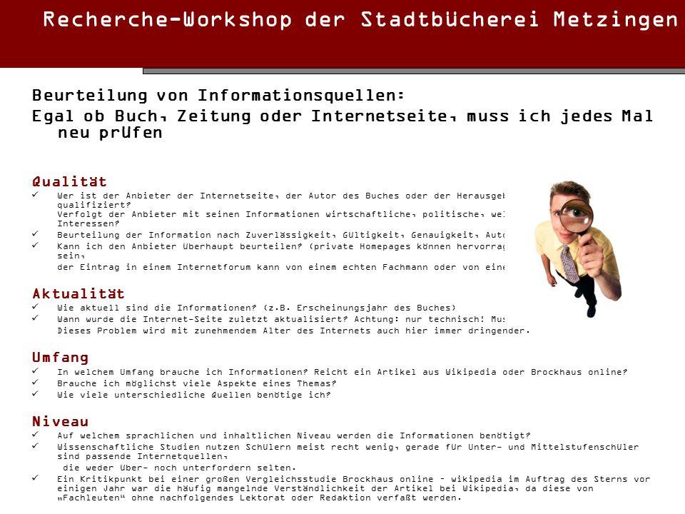 Recherche-Workshop der Stadtbücherei Metzingen Beurteilung von Informationsquellen: Egal ob Buch, Zeitung oder Internetseite, muss ich jedes Mal neu p