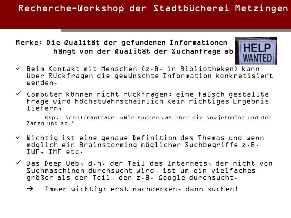Recherche-Workshop der Stadtbücherei Metzingen Merke: Die Qualität der gefundenen Informationen hängt von der Qualität der Suchanfrage ab! Beim Kontak