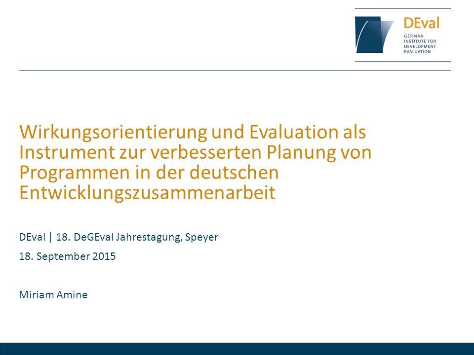 Wirkungsorientierung und Evaluation als Instrument zur verbesserten Planung von Programmen in der deutschen Entwicklungszusammenarbeit DEval | 18. DeG